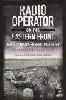 Radio Operator on the Eastern Front: An Illustrated Memoir, 1940-1949 Cover Image