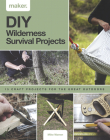 DIY Wilderness Survival Projects: 15 Step-By-Step Projects for the Great Outdoors Cover Image