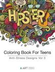 Coloring Book For Teens: Anti-Stress Designs Vol 3 Cover Image