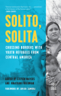 Solito, Solita: Crossing Borders with Youth Refugees from Central America (Voice of Witness) Cover Image