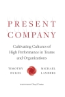 Present Company: Cultivating Cultures of High Performance in Teams and Organizations Cover Image