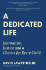 A Dedicated Life: Journalism, Justice and a Chance for Every Child Cover Image