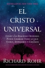 El Cristo Universal: Cómo una Realidad Olvidada Puede Cambiar Todo lo que Vemos, Esperamos y Creemos Cover Image
