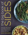 The Big Book of Sides: More than 450 Recipes for the Best Vegetables, Grains, Salads, Breads, Sauces, and More: A Cookbook Cover Image