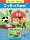 On the Farm: Interactive fun with fold-out play scene, reusable stickers, and punch-out, stand-up figures! (Sticker, Punch-out, & Play!) Cover Image