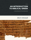 An Introduction to Biblical Greek: A Grammar with Exercises Cover Image