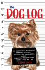 The Dog Log: An Accidental Memoir of Yapping Yorkies, Quarreling Neighbors, and the Unlikely Friendships That Saved My Life Cover Image