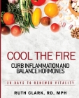 Cool the Fire: Curb Inflammation and Balance Hormones: 28 Days to Renewed Vitality Cover Image