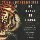 No Beast So Fierce Lib/E: The Terrifying True Story of the Champawat Tiger, the Deadliest Animal in History Cover Image