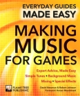 Making Music for Games: Expert Advice, Made Easy (Everyday Guides Made Easy) Cover Image