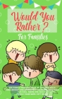 Would you Rather: The Family Friendly Book of Stupidly Silly, Challenging and Absolutely Hilarious Questions for Kids, Teens and Adults Cover Image