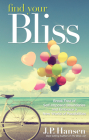 Find Your Bliss: Break Free of Self-Imposed Boundaries and Embrace a New World of Possibilities Cover Image