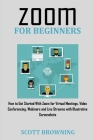 Zoom for Beginners: How to Get Started with Zoom for Virtual Meetings, Video Conferencing, Webinars and Live Streams with Illustrative Scr Cover Image