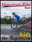 Mountain Bike Book For Beginners Kids: All You Need About Mountain Bike Guide, Specific Method To Be Professionals Biking Cover Image