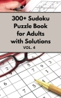 300+ Sudoku Puzzle Book for Adults with Solutions VOL 4 Cover Image