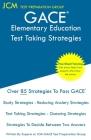 GACE Elementary Education - Test Taking Strategies: GACE 001 Exam - GACE 002 Exam - Free Online Tutoring - New 2020 Edition - The latest strategies to Cover Image