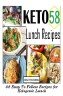Keto Lunch Recipes: 58 Easy To Follow Recipes for Ketogenic Lunch Cover Image