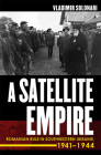 Satellite Empire: Romanian Rule in Southwestern Ukraine, 1941-1944 Cover Image