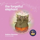 The Forgetful Elephant: Helping Children Return To Their True Selves When They Forget Who They Are. Cover Image