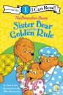 The Berenstain Bears Sister Bear and the Golden Rule: Level 1 Cover Image