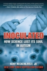Inoculated: How Science Lost Its Soul in Autism (Children's Health Defense) Cover Image