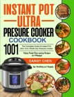 Instant Pot Ultra Pressure Cooker Cookbook 1001: The Complete Guide of Instant Pot Ultra 10-in-1 Multi-Use Pressure Cooker- Enjoy Tasty Time-saving Re Cover Image