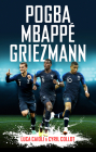 Pogba, Mbappé, Griezmann: The French Revolution Cover Image