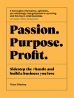 Passion Purpose Profit: Sidestep the #hustle and build a business you love Cover Image