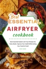 Best Essential Air Fryer Cookbook: Best Essential Guide to Air Fryer Recipes for Tasty Meals. Improve Your Health While Eating Your Favorite Food! Cover Image