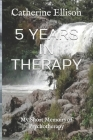 5 Years in Therapy: My Short Memoirs of Psychotherapy Cover Image