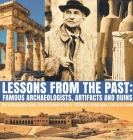 Lessons from the Past: Famous Archaeologists, Artifacts and Ruins - World Geography Book - Social Studies Grade 5 - Children's Geography & Cu Cover Image