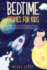 Bedtime Stories for Kids: A Unique Sleepy-Time Stories Collection to Soothe your Toddler in His Dreamland Avoid Long Bedtime Battles and Night A Cover Image