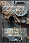 Best Mediterranean Breakfast Recipes: Delicious Recipes For Healthy And Tasty Breakfasts Cover Image