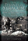 The Tyrants of Syracuse - War in Ancient Sicily: Volume II: 367-211 BC Cover Image
