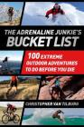 The Adrenaline Junkie's Bucket List: 100 Extreme Outdoor Adventures to Do Before You Die Cover Image