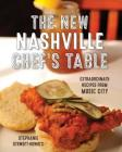The New Nashville Chef's Table: Extraordinary Recipes from Music City Cover Image