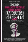 How to Analyze People Using Body Language Secrets and Speed-Reading People: The Only Master Guide to Learn Manipulation, Emotional Intelligence, Persu Cover Image