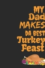 My Dad Makes Da Best Turkey Feast: Thanksgiving Notebook for Dads - For Fathers Who Want To Practice Being Thankful and Grateful Everyday Cover Image