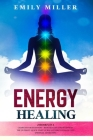 Energy Healing: 2 Books in 1: Chakras for Beginners + Reiki Healing for Beginners: The Ultimate Quick-Start Guide to Energy Healing an Cover Image