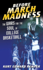 Before March Madness: The Wars for the Soul of College Basketball (Sport and Society) Cover Image