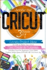 Cricut: 3 BOOKS IN 1: Lovely Project Ideas & Crafts to Master Your Cricut. Tips, Tricks & Tutorials. Including Cricut for Begi Cover Image