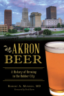 Akron Beer: A History of Brewing in the Rubber City (American Palate) Cover Image