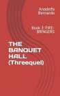 THE BANQUET HALL (Threequel): Book 3: Fire-bringers Cover Image