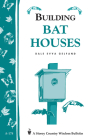Building Bat Houses: Storey's Country Wisdom Bulletin A-178 Cover Image