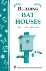Building Bat Houses: Storey's Country Wisdom Bulletin A-178 (Storey Country Wisdom Bulletin) Cover Image
