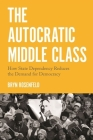 The Autocratic Middle Class: How State Dependency Reduces the Demand for Democracy Cover Image