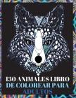 130 Animales Libro de Colorear para Adultos: Diseños para Aliviar el Estrés en el Libro de Colorear para Adultos con Lobos, Elefantes, Búhos, Caballos Cover Image