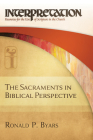 The Sacraments in Biblical Perspective: Interpretation: Resources for the Use of Scripture in the Church Cover Image