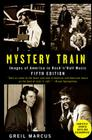 Mystery Train: Images of America in Rock 'n' Roll Music Cover Image