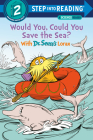 Would You, Could You Save the Sea? With Dr. Seuss's Lorax (Step into Reading) Cover Image